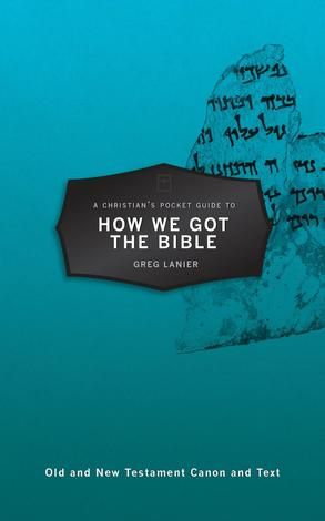 A Christian's Pocket Guide to How We Got the Bible by Greg Lanier