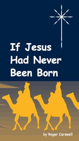 If Jesus Had Never Been Born by