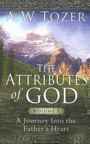 The Attributes Of God Volume 1 by A W Tozer