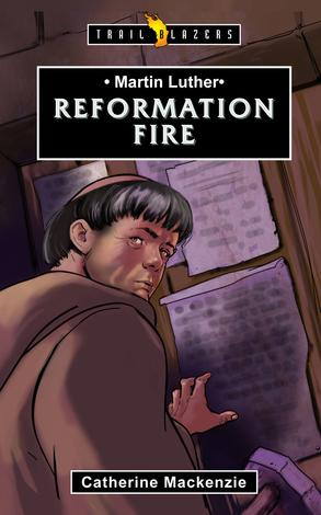 Martin Luther: Reformation Fire by Catherine Mackenzie