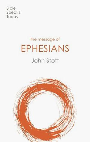 The Message of Ephesians by John Stott