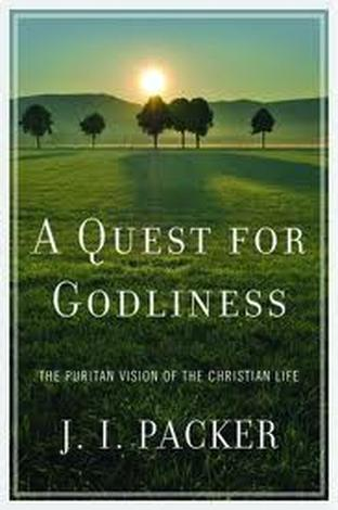 A Quest for Godliness by J I Packer