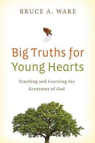 Big Truths for Young Hearts by Bruce A Ware