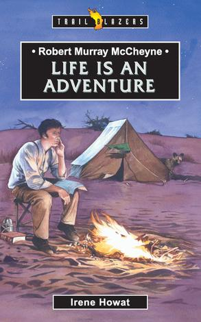 Robert Murray Mccheyne; Life Is An Adventure by Irene Howat