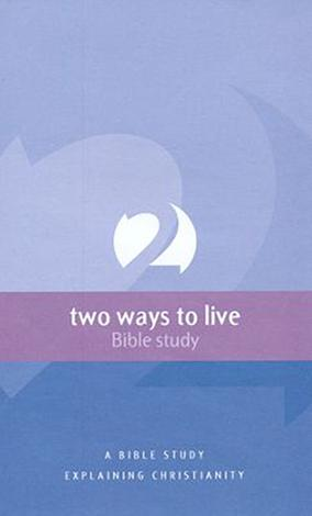 Two Ways to Live Bible Study by Phillip Jensen and Tony Payne