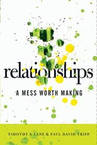 Relationships A Mess Worth Making by Paul David Tripp