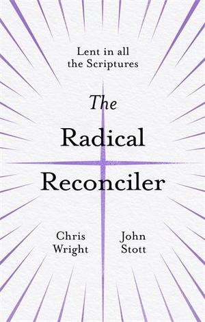 Radical Reconciler by Christopher Wright and John Stott