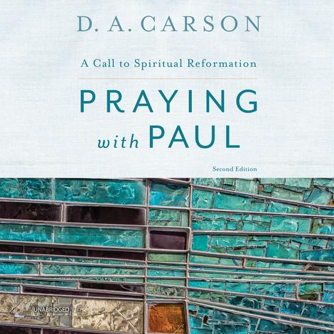 Praying with Paul, Second Edition by D A Carson