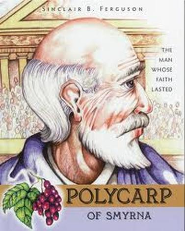 Polycarp of Smyrna: The Man whose Faith Lasted by Sinclair Ferguson