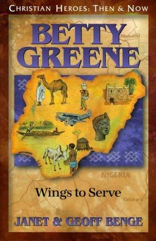 Betty Greene: Wings to Serve by Geoff Benge