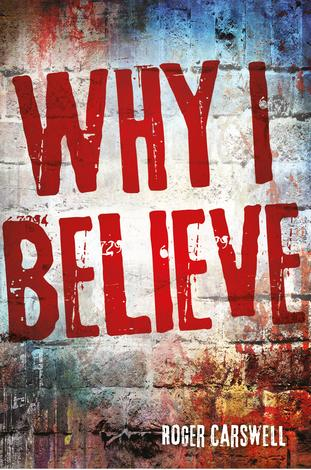 Why I Believe by Roger Carswell