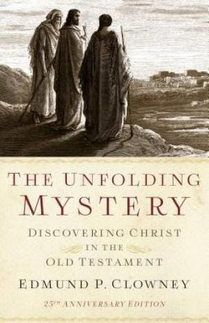 The Unfolding Mystery by Edmund P Clowney