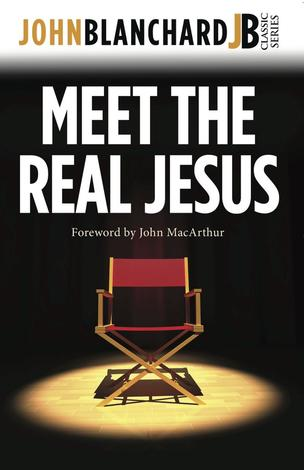 Meet the Real Jesus by John Blanchard