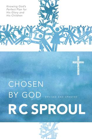 Chosen by God by R C Sproul