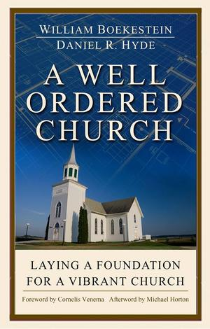 A Well–Ordered Church by William Boekestein