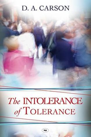 The Intolerance of Tolerance by D A Carson