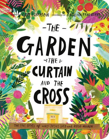 The Garden, the Curtain, and the Cross Board Book by Carl Laferton and Catalina Echeverri