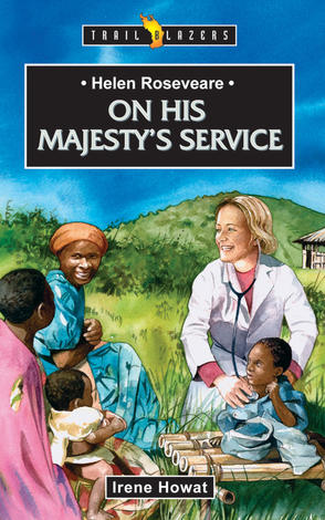 Helen Roseveare; On His Majesty's Service by Irene Howat