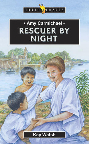 Amy Carmichael Rescuer by Night by Kay Walsh