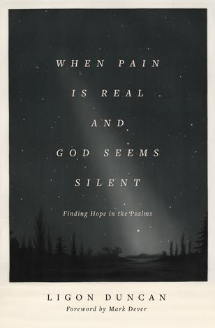 When Pain Is Real and God Seems Silent by Ligon Duncan
