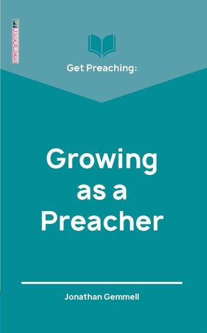 Get Preaching: Growing as a Preacher by Jonathan Gemmell
