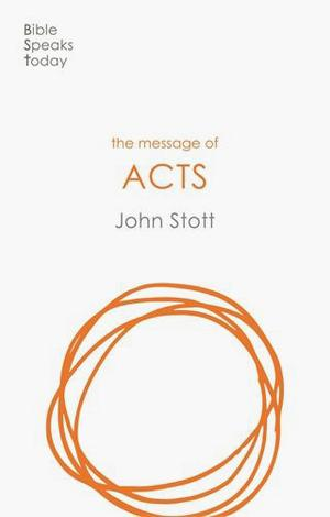 The Message of Acts by John Stott