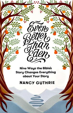 Even Better than Eden by Nancy Guthrie