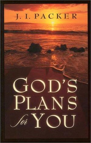 God's Plans For You by J I Packer