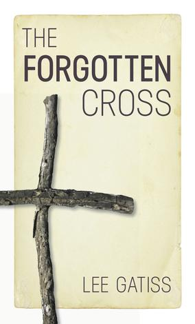 The Forgotten Cross by Lee Gatiss