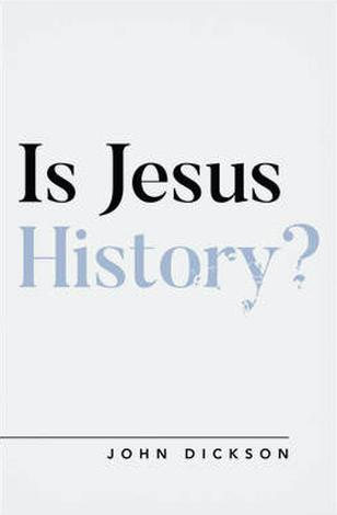 Is Jesus History? by John Dickson