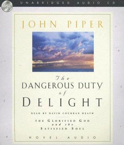 The Dangerous Duty of Delight [Audiobook] by John Piper
