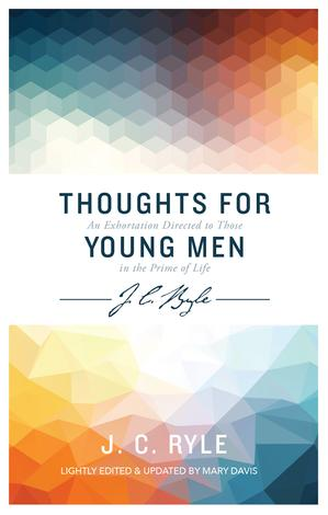 Thoughts for Young Men by J C Ryle and Mary Davis