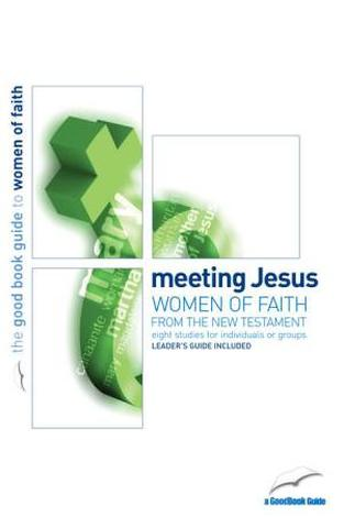 Meeting Jesus [Good Book Guide] by Jenna Kavonic