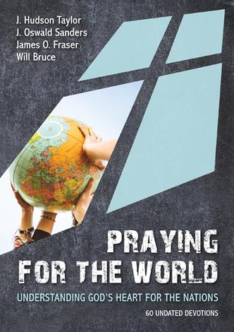 Praying for the World: Understanding God's Heart for the Nations by J Hudson Taylor, J Oswald Sanders, James Fraser and Will Bruce