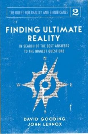 Finding Ultimate Reality by David Gooding and John Lennox