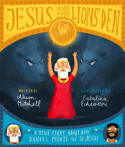 Jesus and the Lions' Den by Alison Mitchell and Catalina Echeverri