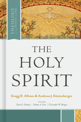 The Holy Spirit by Gregg Allison and Andreas J Kostenberger