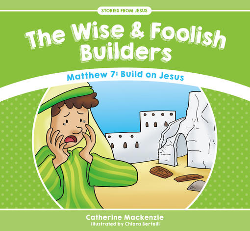 The Wise and Foolish Builders by Catherine Mackenzie