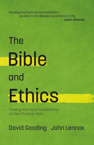 The Bible and Ethics ~ David Gooding and John Lennox by David Gooding and John Lennox