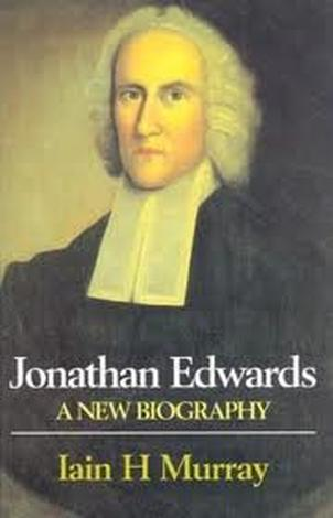 Jonathan Edwards by Iain Murray