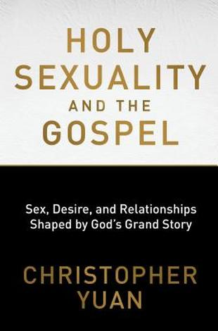 Holy Sexuality and the Gospel by Christopher Yuan