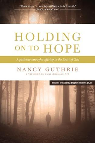Holding On to Hope ~ Nancy Guthrie by Nancy Guthrie