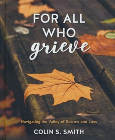 For All Who Grieve by Colin S Smith