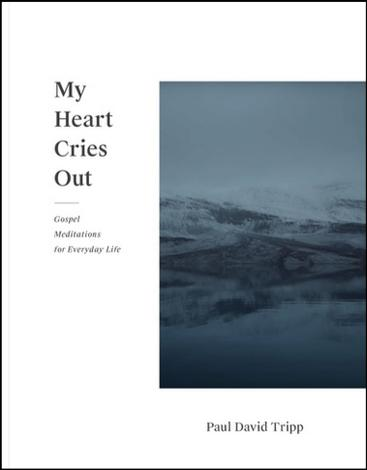 My Heart Cries Out by Paul David Tripp