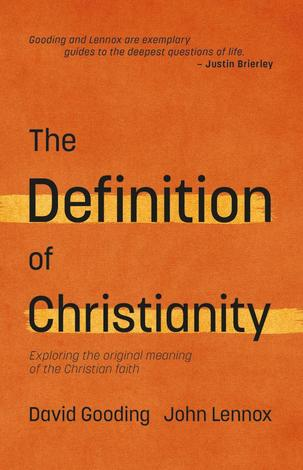 The Definition of Christianity ~ David Gooding and John Lennox by David Gooding and John Lennox