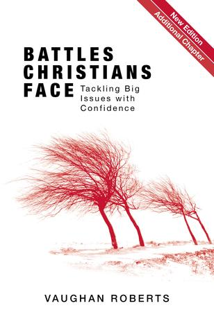 Battles Christians Face (with new additional chapter) by Vaughan Roberts