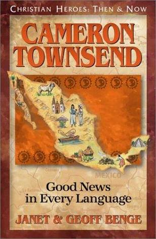 Cameron Townsend: Good News in Every Language by Geoff Benge