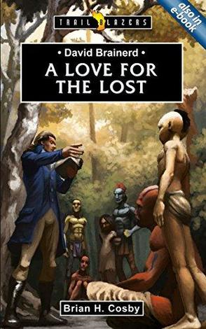 David Brainerd: A Love For The Lost by Brian Cosby