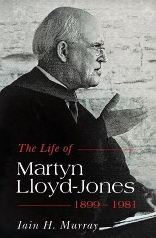 The Life of Martyn Lloyd-Jones by Iain Murray