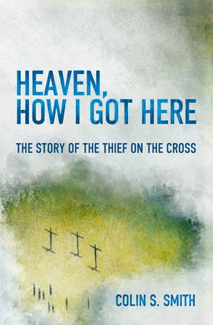 Heaven How I Got Here by Colin S Smith